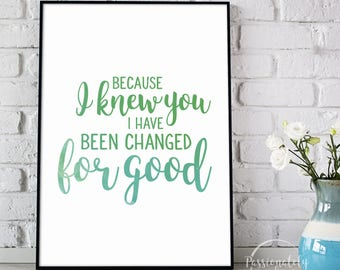 Because I Knew You I Have Been Changed For Good - Wicked Quote - Digital Download - Wall Art - Motivational Art