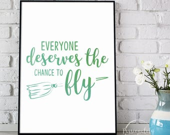 Everyone Deserves the Chance to Fly - Digital Download - Wall Art - Postcard - Wicked Quotes
