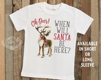 Oh Deer When Will Santa Be Here Shirt, Christmas Kids Shirt, Snow Kids Tee, Rustic Girls Shirt, Deer Puns Tee, Hipster Kids Tee - T393O