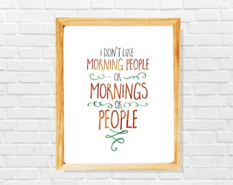 Morning people print, Funny poster, Lazy people gift, Funny sign, Sarcastic wall sign, I don't like morning people or mornings or people