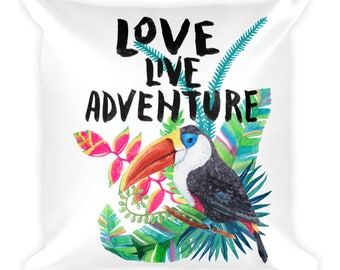 Love, Live, Adventure - Tropical Island Getaway Vacation Floral Toucan Home Decor Square Pillow 18x18
