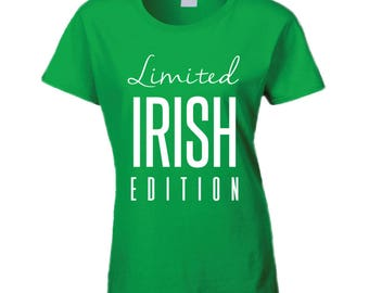 Limited Irish Edition Women's T Shirt St Patrick Day Shirt St Patricks Day Irish Shirt St Patricks Shirt St Pattys Day St Patricks Outfit