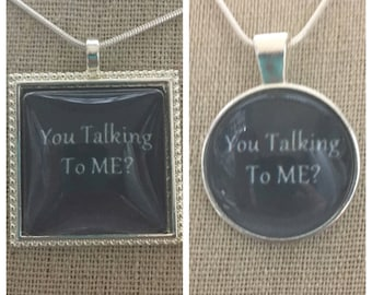 You talking to me pendant necklace.Taxi Driver movie quote.Robert Dinero quote.Famous movie quote jewelry