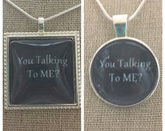 You talking to me pendant necklace.Taxi Driver movie quote.