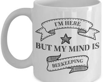 Beekeepers Coffee Mug / I'm Here But My Mind is Bee Keeping Funny Ceramic Tea Cup Gift Beekeeping Lovers