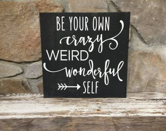 Be your own crazy weird wonderful self, wood sign, decor, gift ideas, gifts, gifts for her, teen gifts, signs, birthday, bedroom decor, fun