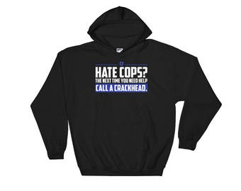Hate Cops The Next Time You Need Help Call A Crackhead Hooded Sweatshirt
