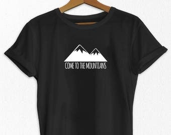 Women's T-shirt - Come to the Mountains - Adventure T shirt - Comfortable T Shirt - Hiking T-Shirt - Travel T-Shirt - T-Shirts