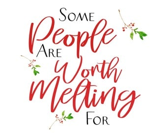 Christmas Quote Frozen/Some people are worth melting for/8x10/instant download