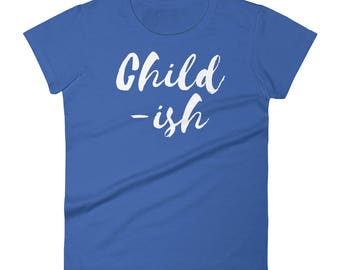Childish Tshirt  Women's short sleeve t-shirt i cant adult and adultish, adulting is hard so i childish today