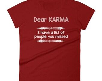 Dear Karma i have a list of people you missed Tshirt Women's short sleeve t-shirt,karma typography, karma quotes, karma shirt