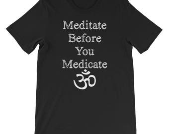 Meditate Before you Medicate Short-Sleeve Unisex T-Shirt