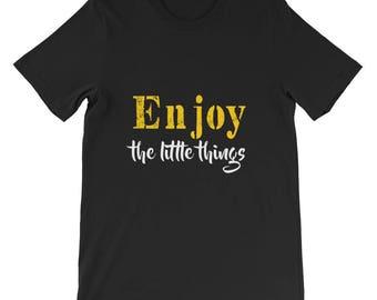 Enjoy the little things Short-Sleeve Unisex T-Shirt