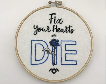 Fix Your Hearts or Die - Hand-Embroidered Hoop