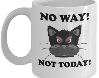 No Way Not Today Cat Mug, Black Cat Mug, Funny Cat Mug, Cat Mug for Cat Lover, Gift Idea, Gift for Cat Lover, Coffee Mug, Tea Mug, Mugs