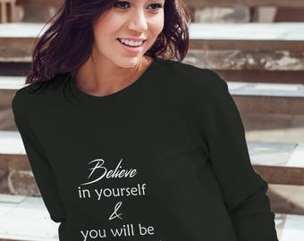 Believe In Your Self and Be Unstoppable Sweatshirt #R