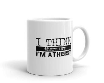 Funny Atheist Coffee Mug, I Think Therefore I'm Atheist