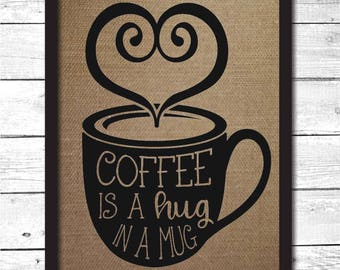coffee is a hug in a mug, coffee mug, coffee mug sign, coffee art, coffee drinker gift, coffee gifts, gift for coffee drinker, coffee, K14