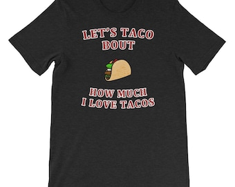 Let's Talco Bout It, How Much I love Tacos - Mexican food Gift Men's and Women's Shirt Short-Sleeve Unisex T-Shirt