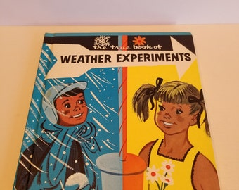 The True Book of Weather Experiments by Illa Podendorf, Pictures by Felix Palm, Copyright 1961 Childrens Press, Published by Childrens Press