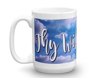 Thy Will Be Done Mug, God's Will Mug, Inspiration Mug, Religious Quotes Mug, Thy Will Coffee Mug, Great Gift Idea
