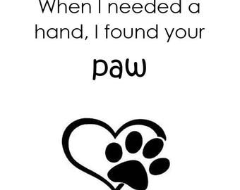When I needed A hand I found your paw printable wall art, animal lover art, digital art, printables, printable wall decor,