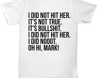The Room, I did not hit her, Oh Hi Mark, Tommy Wiseau, Meme Shirt, Meme, Disaster Artist, O hi mark Shirt, 9gag, funny gift, The room Shirt