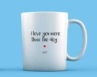 I Love You More Than The Dog Mug