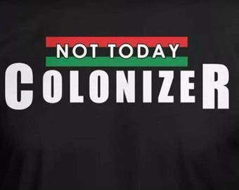 Black Panther - Not today colonizer t shirt