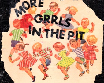 "More Grrls In The Pit  5"" x 7""  ART PRINT"