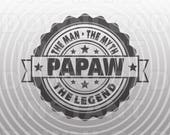 PAPAW The Man The Myth The Legend SVG File,Birthday Day SVG -Commercial & Personal Use- Cricut,Silhouette,Cameo,Vinyl Decal,Iron On Vinyl