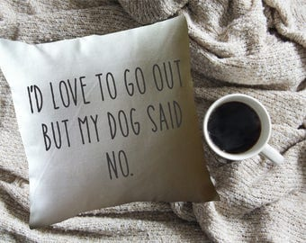 dog lover funny decorative throw pillow cover, I'd love to go out but my dog said no