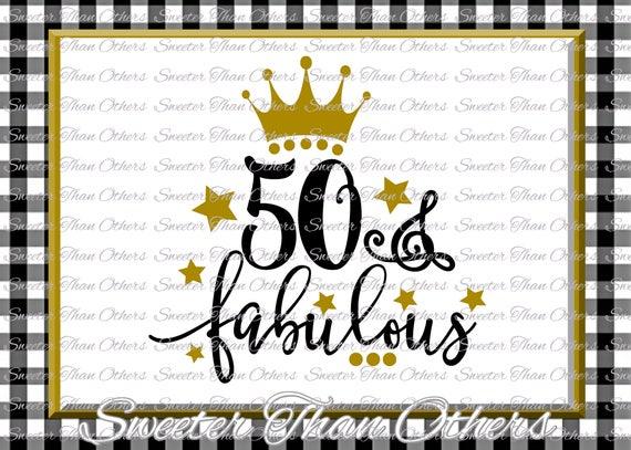 50 And Fabulous Birthday Svg 50th Birthday Girl Dxf
