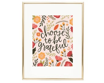 Choose to be Grateful - Floral Print - Hand lettering - Thanksgiving - Give Thanks - AZ121
