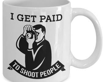 I Get Paid To Shoot People Funny Photographer Job Coffee Mug