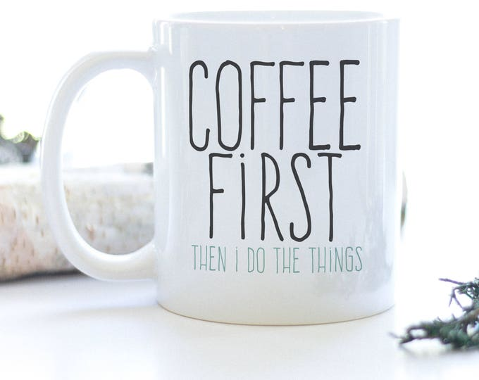Featured listing image: Coffee First then I do the things Mug | christmas, gift, holiday, customer, rodan and fields