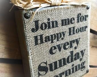 Sunday Morning Happy Hour , Burlap Sign , Wood Block , Plaque