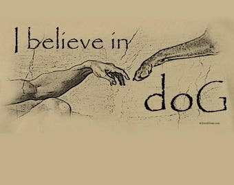 I Believe in Dog-Creation of Adam Dog T Shirt Michelangelo doG Parody FREE US SHIPPING