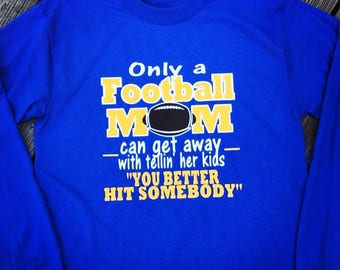 Football Mom Shirt Football and Cheer Mom You Better Hit Somebody