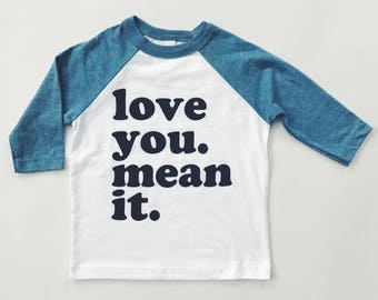 Love you. Mean it. - Blue Baseball raglan tee - Baby and Toddler