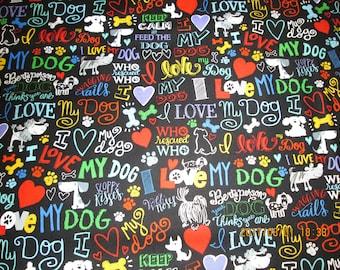 BEAUTIFUL Multi Design  I Love My DOG  Brand New Pattern Half Yard - 100% Cotton By Timeless Trasures