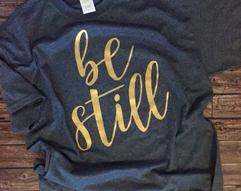 Be Still Tshirt // Christian Shirt // God Shirt // Christian Gift Idea //