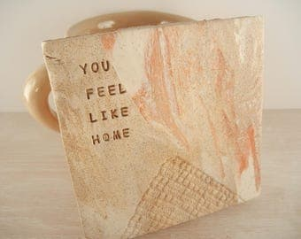 You Feel Like Home - Tile Coaster / Wall Tile / New Home Gift / Paperweight / Housewarming Gift / Quote Tile Gift / Friendship Gift