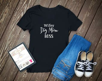 Wifey Dog Mom Boss V-Neck OR Scoop Neck T-Shirt