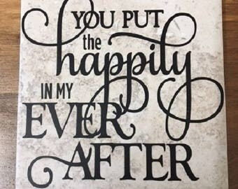 Decorative Tile with Saying You Put the Happily in my Ever After (Stand Included)