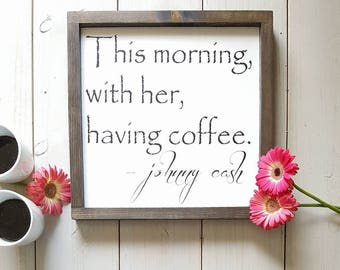Johnny Cash Sign, This Morning With Her Having Coffee, Kitchen Signs, Kitchen Decor, Farmhouse Kitchen Decor, Coffee Gift