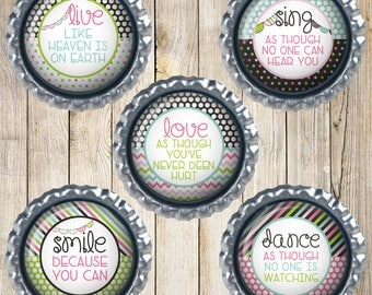 Positive messages - Bottle cap magnets - Dance as though - no one is watching - Smile because you can - Live like heaven - Is on earth