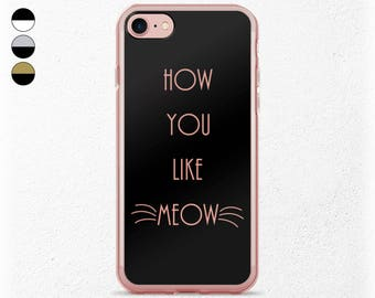 Cat Lover iPhone Case, Meow, How You Like Me Now, Rose Gold iPhone 7, Black iPhone 7 Plus, Sassy Kitty Cat Gifts For Her