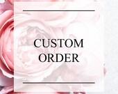 Custom order for Ashlyn Eldridge