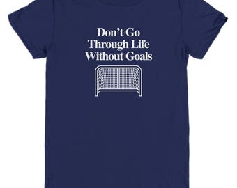 Don't Go Through Life Without Goals Funny Hockey Shirt Gift for Youth